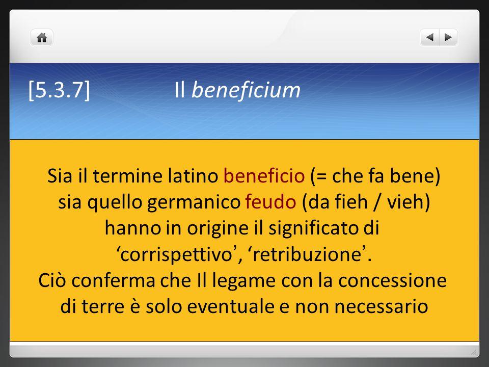 [5.3.7] Il beneficium Sia il termine latino beneficio (= che fa bene)